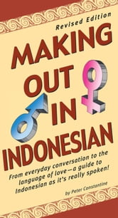 Making Out in Indonesian - Revised Edition (Indonesian Phrasebook) ebook by Peter Constantine,Soe Tjen Marching