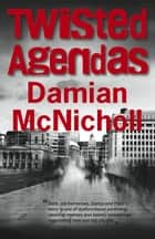 Twisted Agendas ebook by Damian McNicholl