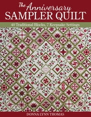 The Anniversary Sampler Quilt - 40 Traditional Blocks, 7 Keepsake Settings ebook by Donna Lynn Thomas