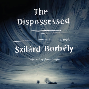 The Dispossessed - A Novel audiobook by Szilard Borbely