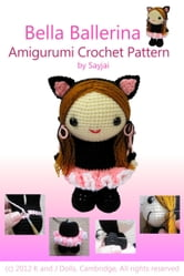 Bella Ballerina Amigurumi Crochet Pattern ebook by Sayjai