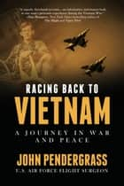 Racing Back to Vietnam - A Journey in War and Peace ebook by