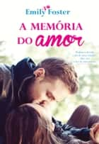 A Memória do Amor ebook by Emily Foster