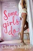 Some Girls Do eBook by Clodagh Murphy