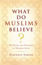 What Do Muslims Believe? ebook by Ziauddin Sardar