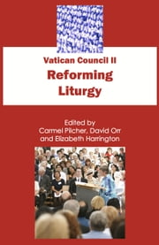 Vatican Council II - Reforming Liturgy ebook by Carmel Pilcher,David Orr,Elizabeth Harrington