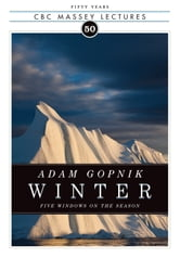 Winter: Five Windows on the Season - Five Windows on the Season ebook by Adam Gopnik
