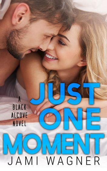 Just One Moment: A Black Alcove Novel ebook by Jami Wagner
