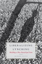 Liberalizing Lynching ebook by Daniel Kato