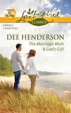 The Marriage Wish and God's Gift: The Marriage Wish\God's Gift - The Marriage Wish\God's Gift ebook by Dee Henderson