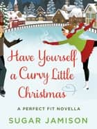 Have Yourself a Curvy Little Christmas - A Perfect Fit Holiday Novella ebook by