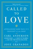 Called to Love - Approaching John Paul II's Theology of the Body ebook by Jose Granados, Carl Anderson