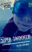 Super Swimmer! ebook by Justin Edwards