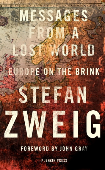 Messages from a Lost World - Europe on the Brink eBook by Stefan Zweig