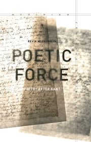Poetic Force - Poetry after Kant ebook by Kevin Mclaughlin