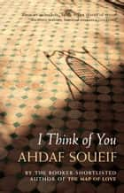I Think of You ebook by Ahdaf Soueif