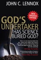 God's Undertaker - Has Science Buried God? ebook by John Lennox