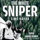 The White Sniper - Simo Häyhä audiobook by Tapio Saarelainen