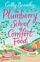 The Plumberry School of Comfort Food - Part One - Food, Glorious Food ebook by Cathy Bramley