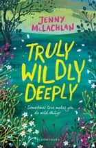 Truly, Wildly, Deeply ebook by Jenny McLachlan