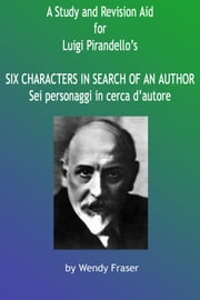 A Study & Revision Aid to Luigi Pirandello's 'Six Characters in Search of an Author' ebook by Wendy Fraser