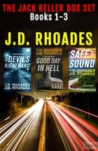 Jack Keller Box Set - Books 1-3: The Devil's Right Hand, Good Day In Hell, Safe And Sound ebook by J.D. Rhoades