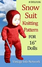 "Snow Suit Knitting Pattern For 16-Inch Doll / Doll Knit Pattern 16"" (#DOL0106) ebook by The Vintage Info Network"