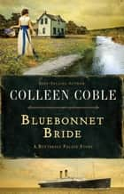 Bluebonnet Bride - A Butterfly Palace Short Story ebook by Colleen Coble