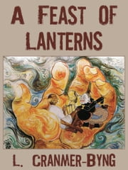 A Feast Of Lanterns ebook by L. Cranmer-Byng