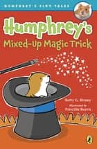 Humphrey's Mixed-Up Magic Trick ebook by Betty G. Birney, Priscilla Burris