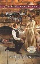 Wagon Train Proposal (Mills & Boon Love Inspired Historical) (Journey West, Book 3) ebook by Renee Ryan