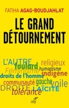 Le grand détournement ebook by Fatiha Agag-boudjahlat