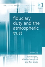 Fiduciary Duty and the Atmospheric Trust ebook by Ken Coghill,Tim Smith,Professor Charles Sampford,Professor Charles Sampford