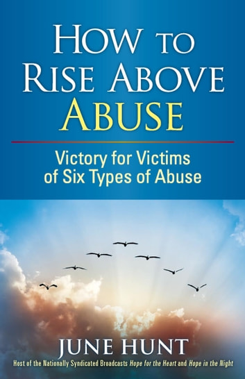 How to Rise Above Abuse ebook by June Hunt