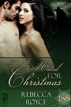 I'll Be Mated for Christmas ebook by Rebecca Royce