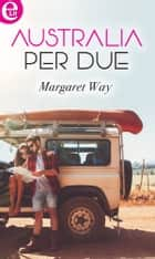 Australia per due (eLit) ebook by Margaret Way