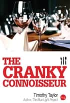 The Cranky Connoisseur ebook by Timothy Taylor