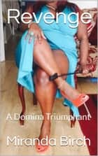 Revenge - A Domina Triumphant ebook by Miranda Birch