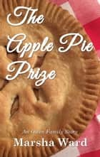 The Apple Pie Prize: An Owen Family Story ebook by Marsha Ward