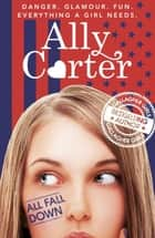 All Fall Down - Book 1 ebook by Ally Carter