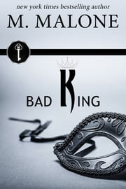Bad King (A Standalone Alpha Billionaire Romance) ebook by M. Malone