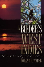 A Birder's West Indies - An Island-by-Island Tour ebook by Roland H. Wauer,Bradford C.  Northrup,Paul  Butler,Mimi Hoppe  Wolf