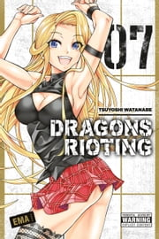 Dragons Rioting, Vol. 7 ebook by Tsuyoshi Watanabe