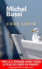 Code Lupin - Un Da Vinci Code normand ebook by Michel Bussi