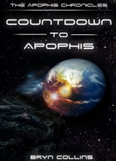 The Apophis Chronicles - Countdown To Apophis ebook by Bryn Collins