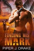 Finding His Mark ebook by Piper J. Drake