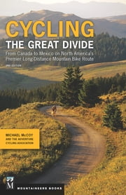 Cycling the Great Divide - From Canada to Mexico on North America's Premier Long-Distance Mountain Bike Route ebook by Mike McCoy