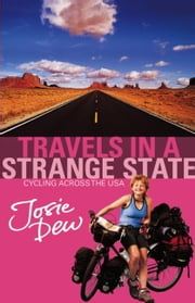 Travels In A Strange State - Cycling Across the USA ebook by Josie Dew