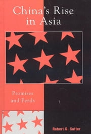 China's Rise in Asia - Promises and Perils ebook by Robert G. Sutter