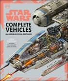 Star Wars Complete Vehicles New Edition ebook by Pablo Hidalgo, Jason Fry, Kerrie Dougherty,...